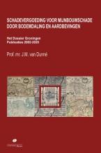 J.M. van Dunné , Schadevergoeding voor mijnbouwschade door bodemdaling en aardbevingen. Het Dossier Groningen