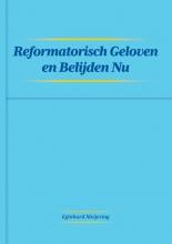 Eginhard Meijering , Reformatisch Geloven en Belijden Nu