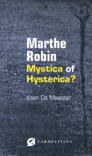 Koen De Meester , Marthe Robin, mystica of hysterica?