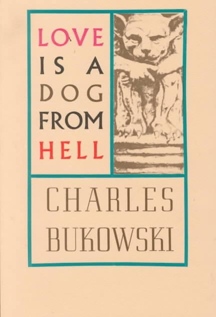 Charles Bukowski,Love is a Dog From Hell