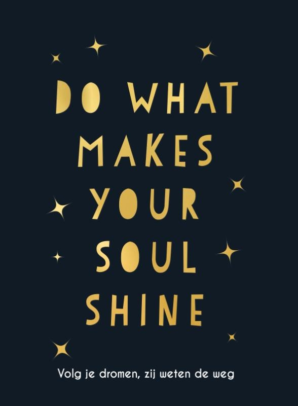 ,Do what makes your soul shine