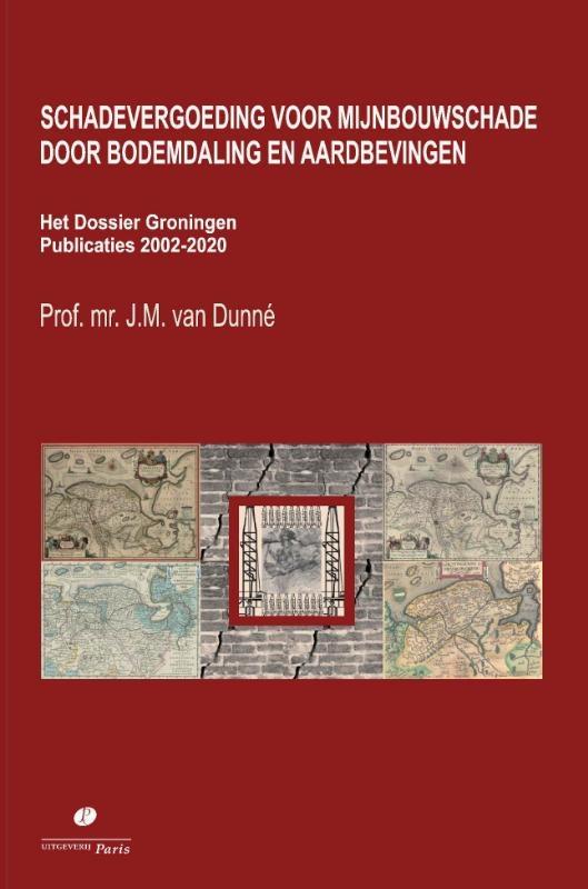 J.M. van Dunné,Schadevergoeding voor mijnbouwschade door bodemdaling en aardbevingen. Het Dossier Groningen