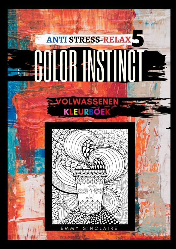 Emmy Sinclaire,Volwassenen kleurboek Color Instinct 5 : Anti Stress Relax voeding