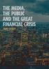 Mike Berry,The Media, the Public and the Great Financial Crisis