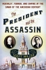 Miller, Scott,The President and the Assassin