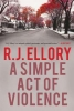 Ellory, R. J.,A Simple Act of Violence
