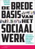 <b>Marcel  Spierts, Ard  Sprinkhuizen, Margot  Scholte, Marc  Hoijtink, Ed de Jonge</b>,De brede basis van het sociaal werk