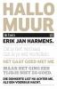 Erik Jan  Harmens,Hallo, muur