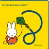 <b>Dick  Bruna</b>,kartonboek met vilt wat beweegt daar, nijntje?