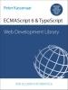 Peter  Kassenaar,Web Development Library: ECMAScript 6 & TypeScript