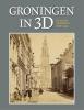 Henk  Wierts, Dieneke de Vries, Willem G. van Wijnen,Groningen in 3D