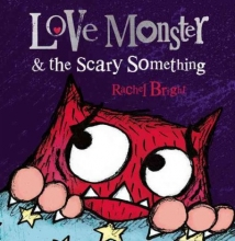 Rachel Bright Love Monster and the Scary Something