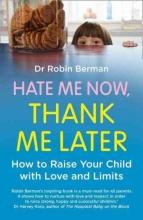 Robin E. Berman Hate Me Now, Thank Me Later