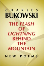 Bukowski, Charles The Flash of Lightning Behind the Mountain