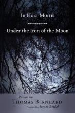 Thomas Bernhard,   James Reidel In Hora Mortis Under the Iron of the Moon
