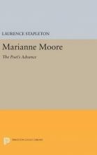 Stapleton, Laurence Marianne Moore - The Poet`s Advance