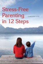 Christiane Kutik,   Matthew Barton Stress-Free Parenting in 12 Steps