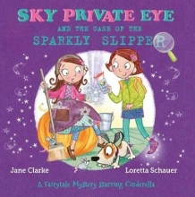 Clarke, Jane Sky Private Eye and The Case of the Sparkly Slipper