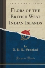 Grisebach, A. H. R. Grisebach, A: Flora of the British West Indian Islands (Clas
