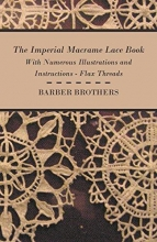 Brothers, Barber The Imperial Macrame Lace Book - With Numerous Illustrations and Instructions - Flax Threads