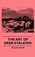 Scrope, William The Art Of Deer-Stalking - Illustrated By A Narrative Of A Few Days Sport In The Forest Of Atholl, With Some Account Of The Nature And Habits Of Red Deer, And A Short Description Of The Scotch Forests, Legends, Superstitions, Stories Of Poachers And Free