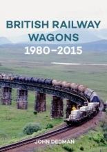 John Dedman British Railway Wagons 1980-2015