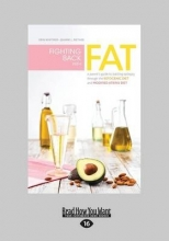 Whitmer, Erin Fighting Back with Fat: A Parent`s Guide to Battling Epilepsy Through the Ketogenic Diet and Modified Atkins Diet (Large Print 16pt)