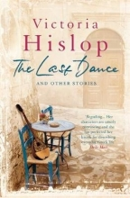 Hislop, Victoria Last Dance and Other Stories