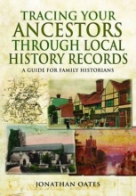 Oates, Jonathan Tracing Your Ancestors Through Local History Records