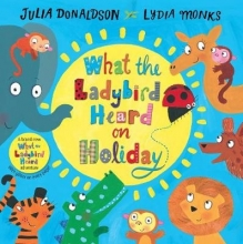 Donaldson, Julia What the Ladybird Heard on Holiday