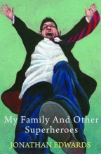 Jonathan Edwards My Family and Other Superheroes