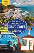 John Lee Lonely Planet  Becky Ohlsen  Celeste Brash, Lonely Planet Pacific Northwest`s Best Trips