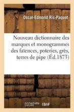 Ris-Paquot, Oscar-Edmond Nouveau Dictionnaire Des Marques Et Monogrammes Des Faiences, Poteries, Gres, Terres de Pipe = Nouveau Dictionnaire Des Marques Et Monogrammes Des Faa