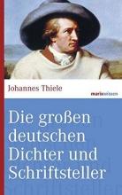 Thiele, Johannes Die großen Deutschen Dichter und Schriftsteller