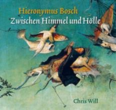 Chris Will , Hieronymus Bosch. Zwischen Himmel und Hölle