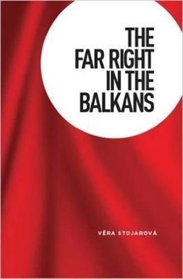 Vera Stojarova,The Far Right in the Balkans