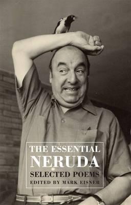 Pablo Neruda,   Mark Eisner,Th Essential Neruda