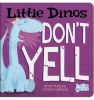 Dahl, Michael, Little Dinos Don`t Yell