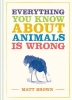 Brown Matt, Everything You Know about Animals is Wrong