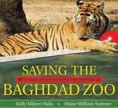 Halls, Kelly Milner,   Sumner, William Saving the Baghdad Zoo