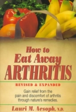 Lauri M. Aesoph How to Eat Away Arthritis, Revised and Expanded