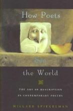 Willard (Hughes Distinguished Professor of English, Hughes Distinguished Professor of English, Southern Methodist University) Spiegelman How Poets See the World