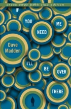 Madden, Dave If You Need Me I`ll Be Over There