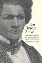 Douglass, Frederick The Heroic Slave - A Cultural and Critical Edition