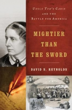 Reynolds, David Mightier than the Sword - Uncle Tom`s Cabin and the Battle for America