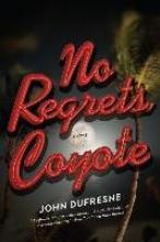 Dufresne, John No Regrets, Coyote - A Novel