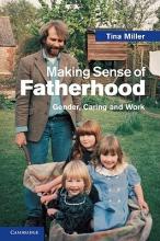 Tina (Oxford Brookes University) Miller Making Sense of Fatherhood