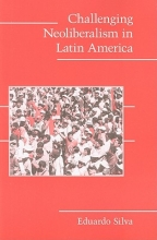 Silva, Eduardo Challenging Neoliberalism in Latin America