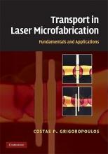 Grigoropoulos, Costas P. Transport in Laser Microfabrication