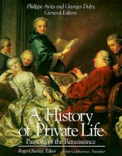 Chartier, Roger A History of Private Life, Volume III: Passions of the Renaissance
